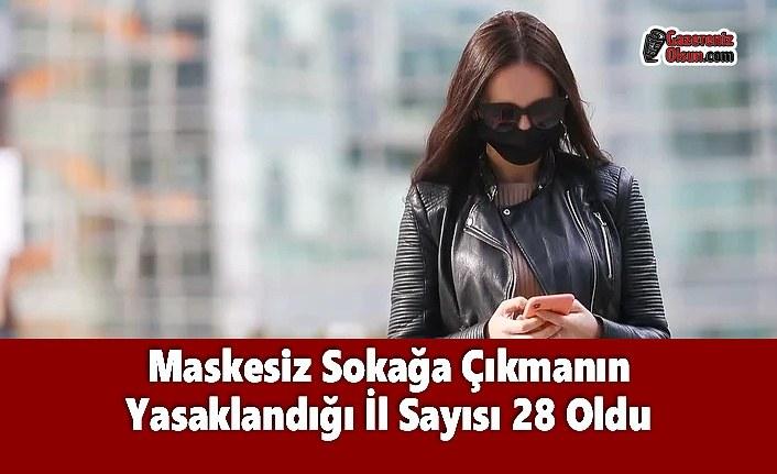 Maskesiz Sokağa Çıkmanın Yasaklandığı İl Sayısı 28 Oldu