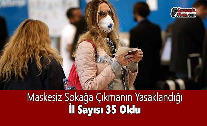 Maskesiz Sokağa Çıkmanın Yasaklandığı İl Sayısı 35 Oldu