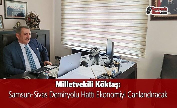 Milletvekili Köktaş: Samsun-Sivas Demiryolu Hattı Ekonomiyi Canlandıracak