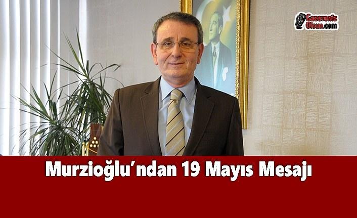 Murzioğlu'ndan 19 Mayıs Mesajı
