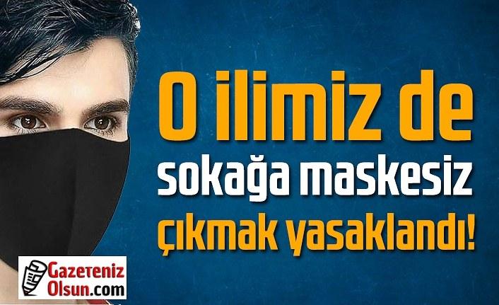 O ilimiz de sokağa maskesiz çıkmak yasaklandı!
