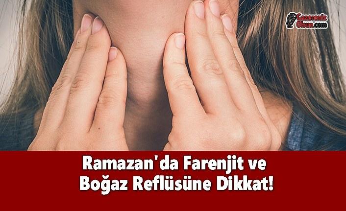 Ramazan'da Farenjit ve  Boğaz Reflüsüne Dikkat!