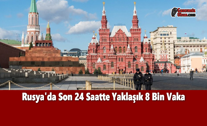 Rusya'da Son 24 Saatte Yaklaşık 8 Bin Vaka