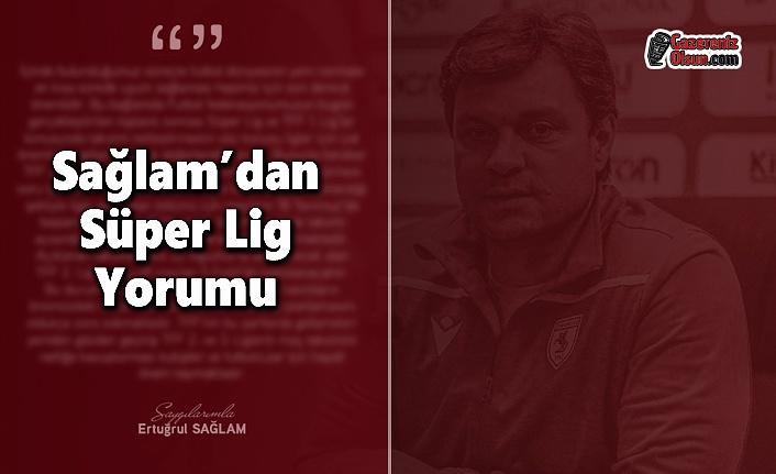 Sağlam'dan Süper Lig'in Başlaması İle İlgili Açıklama