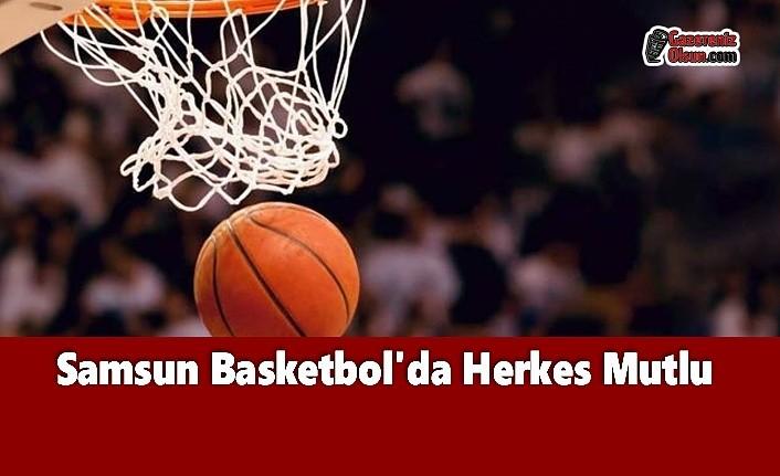 Samsun Basketbol'da Herkes Mutlu