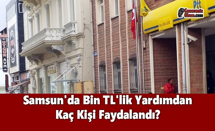 Samsun'da Bin TL'lik Yardımdan Kaç Kişi Faydalandı?