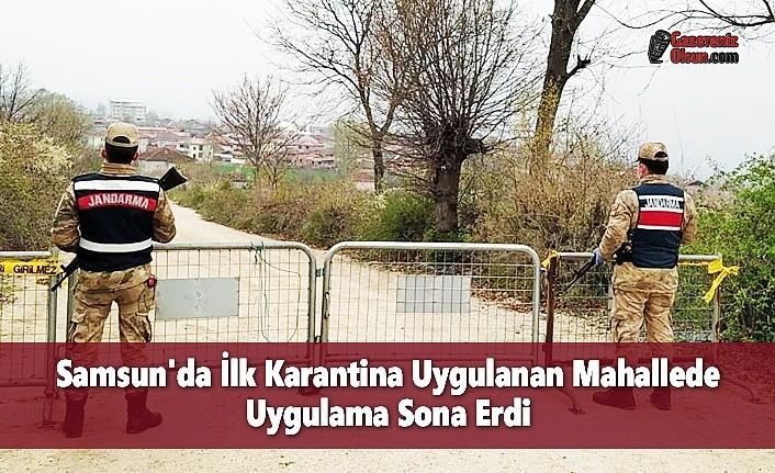 Samsun'da İlk Karantina Uygulanan Mahallede Uygulama Sona Erdi