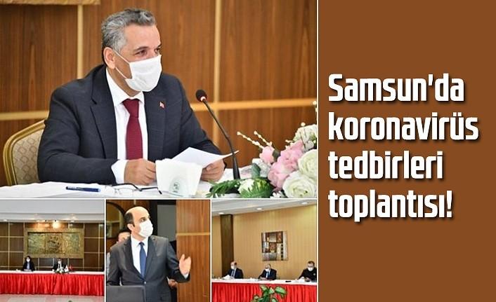Samsun'da koronavirüs tedbirleri toplantısı!