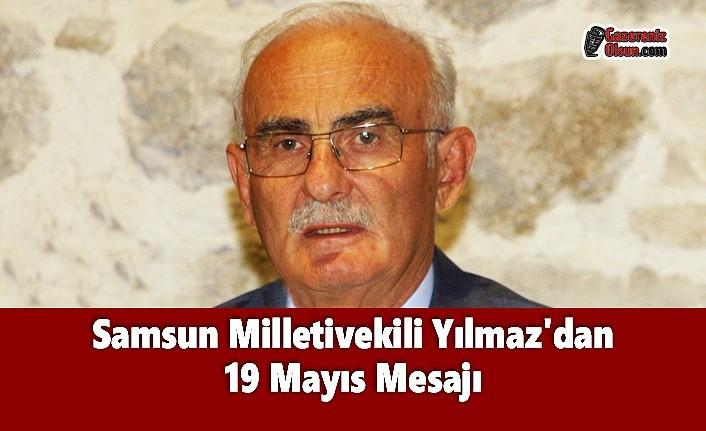 Samsun Milletivekili Yılmaz'dan 19 Mayıs Mesajı