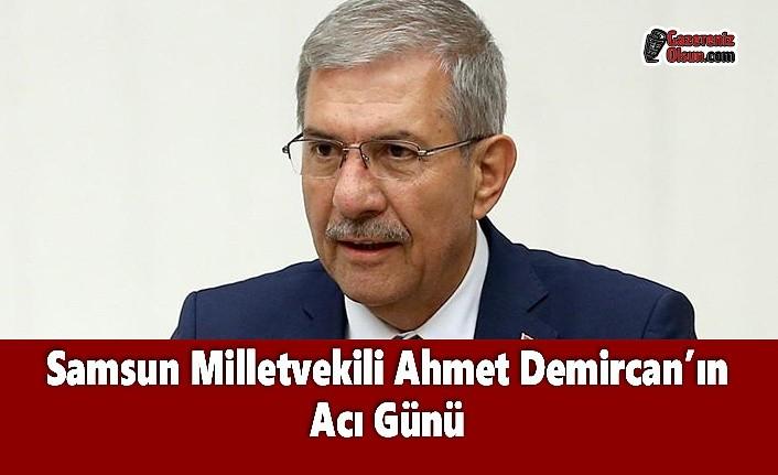 Samsun Milletvekili Ahmet Demircan'ın Acı Günü