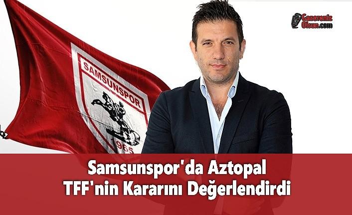 Samsunspor'da Aztopal TFF'nin Kararını Değerlendirdi