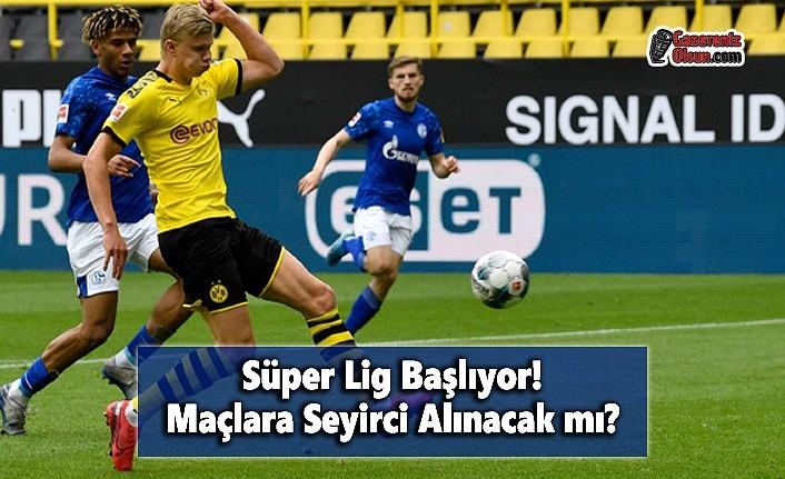 Süper Lig Başlıyor! Maçlara Seyirci Alınacak mı?