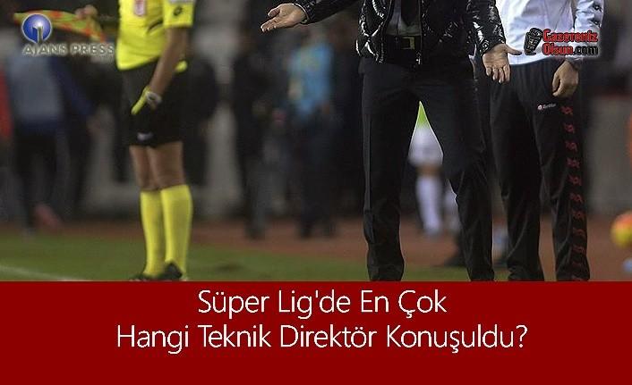 Süper Lig'de En Çok Hangi Teknik Direktörü Konuştuk?