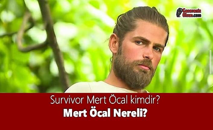 Survivor Mert Öcal kimdir? Mert Öcal Nereli?