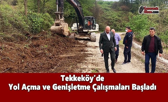 Tekkeköy'de Yol Açma ve Genişletme Çalışmaları Başladı