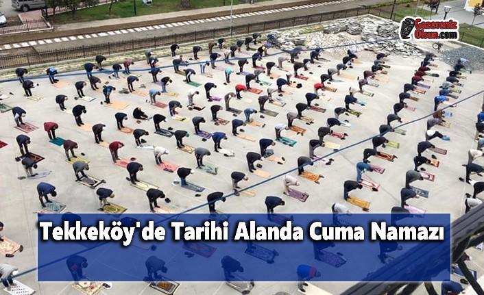 Tekkeköy'de Tarihi Alanda Cuma Namazı