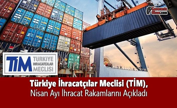Türkiye İhracatçılar Meclisi (TİM), Nisan Ayı İhracat Rakamlarını Açıkladı