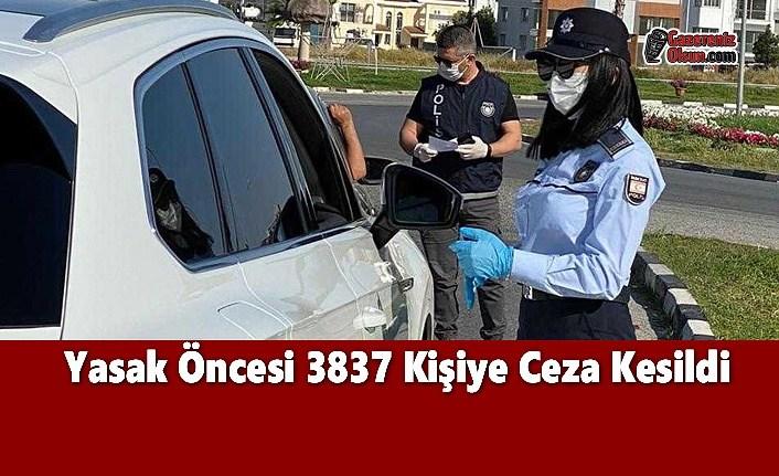 Yasak Öncesi 3837 Kişiye Ceza Kesildi