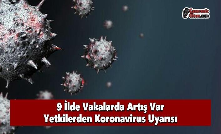9 İlde Vakalarda Artış Var Yetkilerden Koronavirus Uyarısı