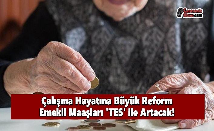 Çalışma Hayatına Büyük Reform Emekli Maaşları 'TES' ile Artacak!
