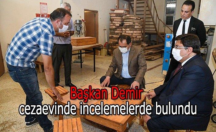 Başkan Demir cezaevinde incelemelerde bulundu