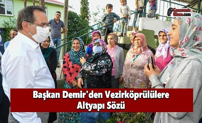 Başkan Demir'den Vezirköprülülere Altyapı Sözü
