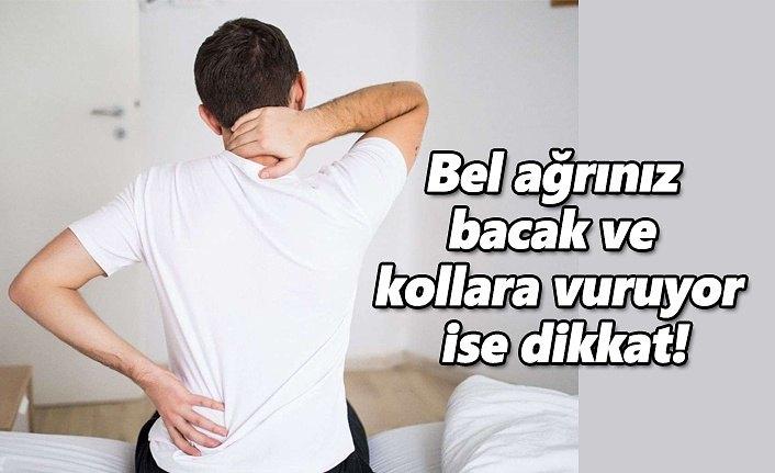 Bel ağrınız bacak ve kollara vuruyor ise dikkat!