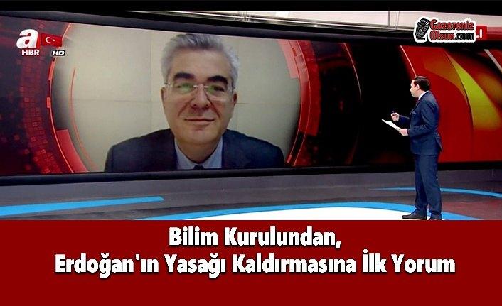 Bilim Kurulundan, Erdoğan'ın Yasağı Kaldırmasına İlk Yorum