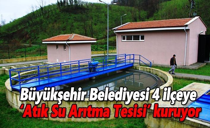 Büyükşehir Belediyesi 4 ilçeye 'Atık Su Arıtma Tesisi' kuruyor