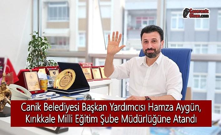 Canik Belediyesi Başkan Yardımcısı Hamza Aygün, Kırıkkale Milli Eğitim Şube Müdürlüğüne Atandı