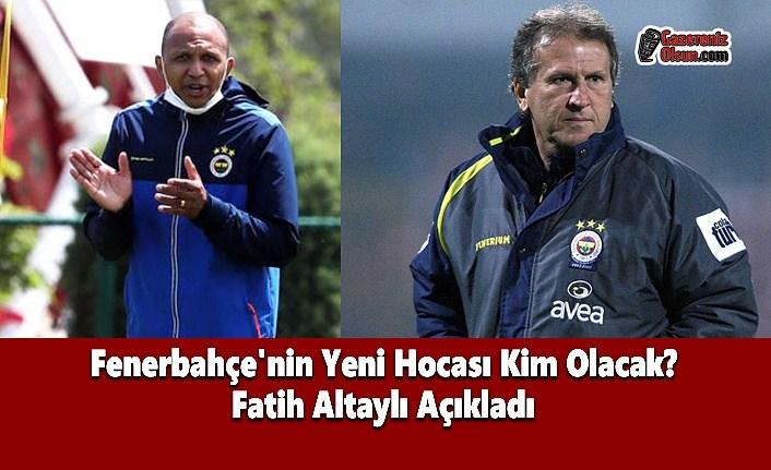 Fenerbahçe'nin Yeni Hocası Kim Olacak? Fatih Altaylı Açıkladı