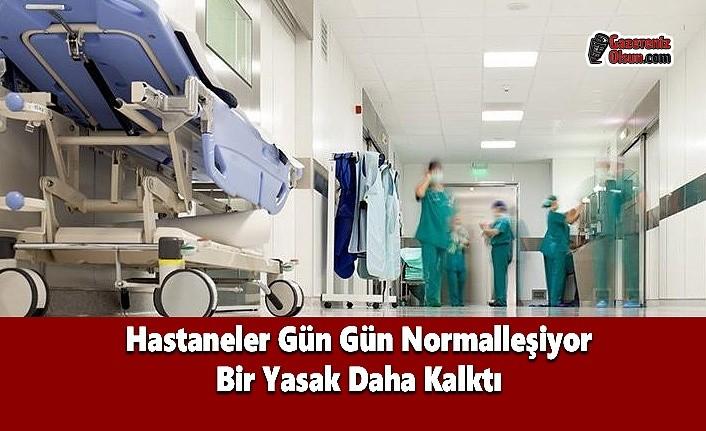 Hastaneler Gün Gün Normalleşiyor, Bir Yasak Daha Kalktı