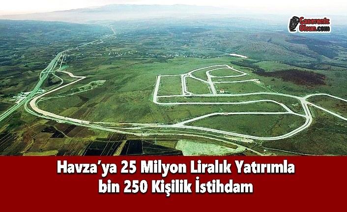 Havza'ya 25 Milyon Liralık Yatırımla Bin 250 Kişilik İstihdam