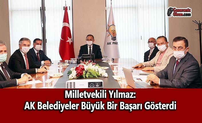 Milletvekili Yılmaz: AK Belediyeler Büyük Bir Başarı Gösterdi