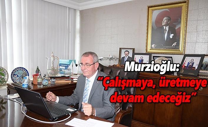 Başkan Murzioğlu: Çalışmaya, üretmeye devam edeceğiz