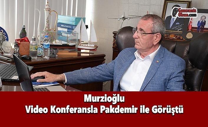 Murzioğlu, Video Konferansla Pakdemir ile Görüştü