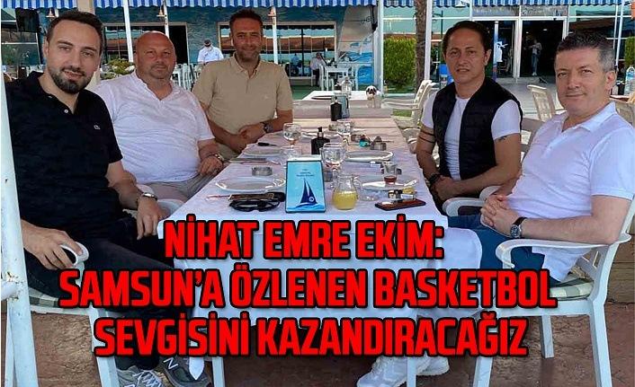 Nihat Emre Ekim : Samsun'a özlenen basketbol sevgisini kazandıracağız