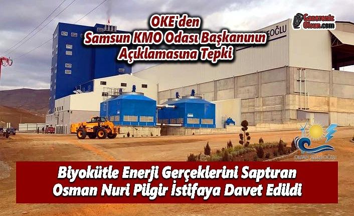 OKE'den Samsun KMO Odası Başkanının Açıklamasına Tepki: Biyokütle Enerji Gerçeklerini Saptıran Osman Nuri Pilgir İstifaya Davet Edildi
