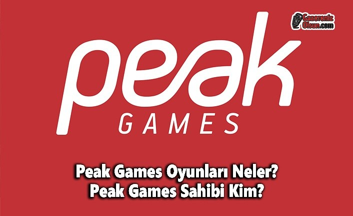 Peak Games Oyunları Neler? Peak Games Sahibi Kim?