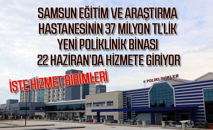 Samsun'a yeni poliklinik binası 22 haziran Pazartesi hizmete giriyor