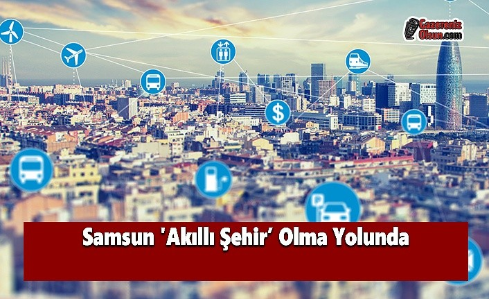 Samsun 'Akıllı Şehir' Olma Yolunda