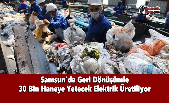 Samsun'da Geri Dönüşümle 30 Bin Haneye Yetecek Elektrik Üretiliyor
