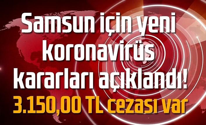 Samsun'da sokağa çıkma kısıtlamasının detayları açıklandı, 3 bin 150 TL cezası var!