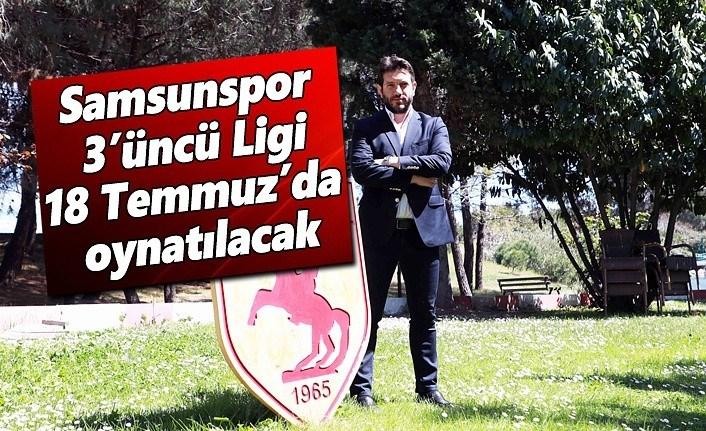Samsunspor 3'üncü Ligin 18 Temmuz'da oynatılması kararını değerlendirdi