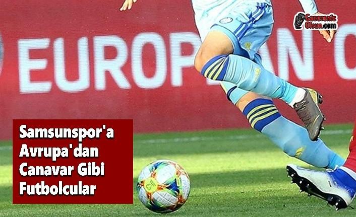 Samsunspor'a Avrupa'dan Canavar Gibi Futbolcular