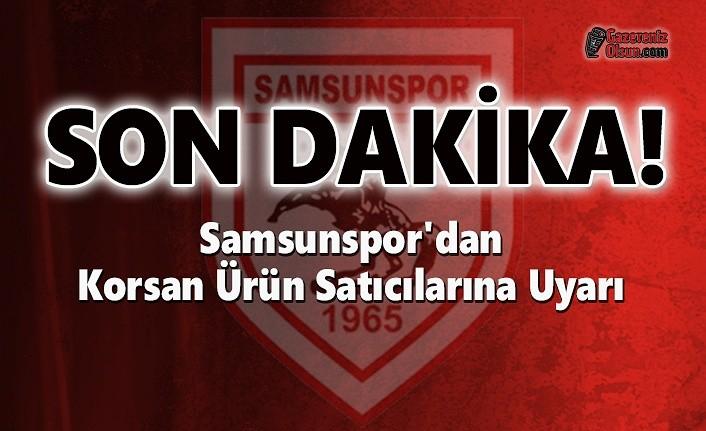 Samsunspor'dan Korsan Ürün Satıcılarına Uyarı