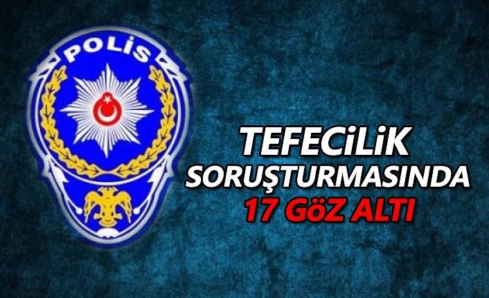 Tefecilik Soruşturması Kapsamında 17 Şüpheli Şahıs Yakalandı