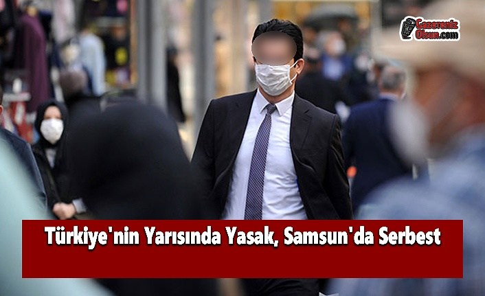 Türkiye'nin Yarısında Yasak, Samsun'da Serbest