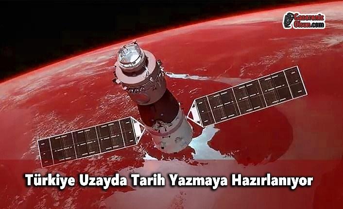 Türkiye Uzayda Tarih Yazmaya Hazırlanıyor