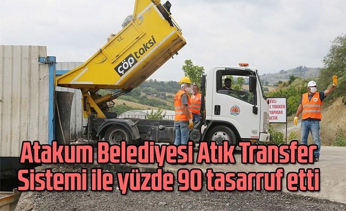 Atakum Belediyesi Atık Transfer  Sistemi ile yüzde 90 tasarruf etti